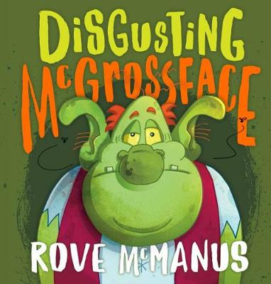 Disgusting McGrossface by Rove McManus