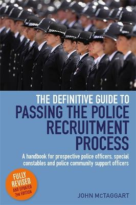 The Definitive Guide To Passing The Police Recruitment Process 2nd Edition by John McTaggart