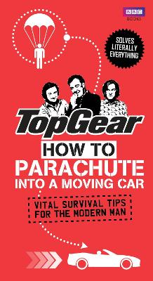 Top Gear: How to Parachute into a Moving Car by Richard Porter