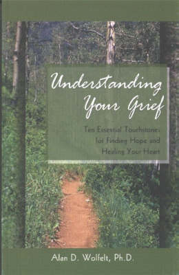 Understanding Your Grief by Alan D. Wolfelt