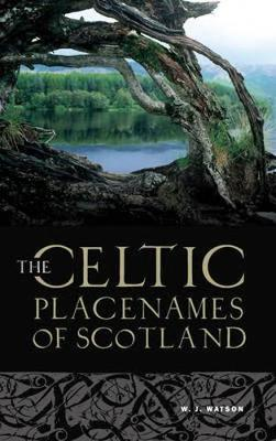 The Celtic Place-names of Scotland by W. J. Watson