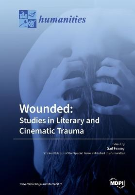 Wounded: Studies in Literary and Cinematic Trauma by Gail Finney