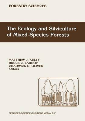 The Ecology and Silviculture of Mixed-Species Forests by M.J. Kelty