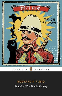 The Man Who Would Be King: Selected Stories of Rudyard Kipling by Rudyard Kipling