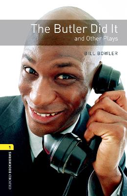 The Oxford Bookworms Library: Level 1: The Butler Did it and Other Plays by Bill Bowler