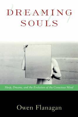Dreaming Souls: Sleep, Dreams, and the Evolution of the Conscious Mind by Owen Flanagan