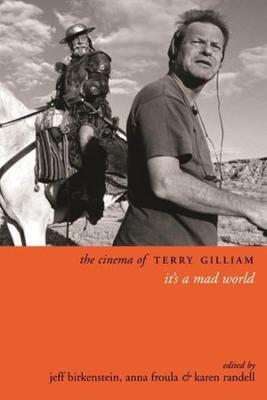 The Cinema of Terry Gilliam: It's a Mad World by Jeff Birkenstein