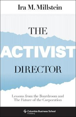 The Activist Director: Lessons from the Boardroom and the Future of the Corporation by Ira M. Millstein