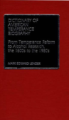 Dictionary of American Temperance Biography by Mark Edward Lender