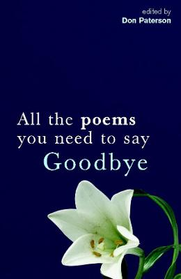 All The Poems You Need To Say Goodbye by Don Paterson