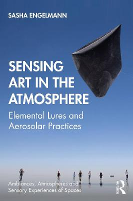Sensing Art in the Atmosphere: Elemental Lures and Aerosolar Practices book