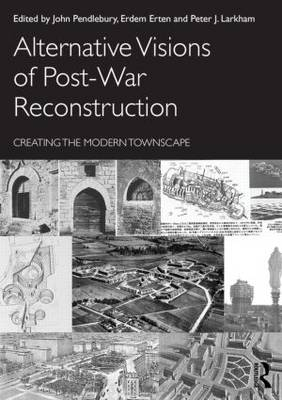 Alternative Visions of Post-War Reconstruction by John Pendlebury