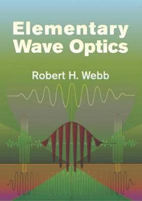 Elementary Wave Optics by Robert Howard Webb