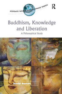 Buddhism, Knowledge and Liberation: A Philosophical Study by David Burton