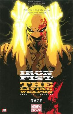 Iron Fist Iron Fist: The Living Weapon Volume 1: Rage Rage Volume 1 by Kaare Andrews