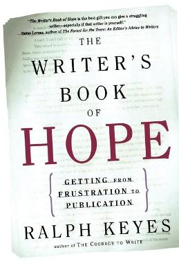 The Writer's Book of Hope: Encouragement and Advice from a Veteran by Ralph Keyes