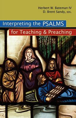 Interpreting the PSALMS for Teaching & Preaching by Herbert W. Bateman
