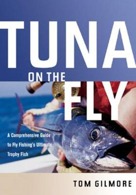Tuna on the Fly by Tom Gilmore