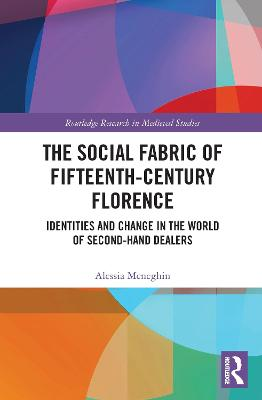 The Social Fabric of Fifteenth-Century Florence: Identities and Change in the World of Second-Hand Dealers by Alessia Meneghin
