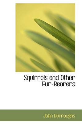 Squirrels and Other Fur-Bearers by John Burroughs
