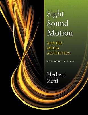 Sight Sound Motion: Applied Media Aesthetics by Herbert Zettl