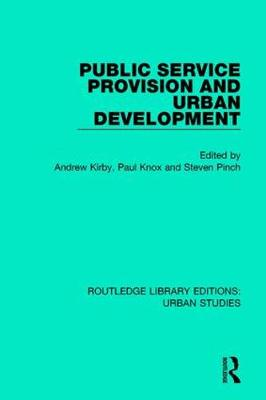 Public Service Provision and Urban Development by Andrew Kirby