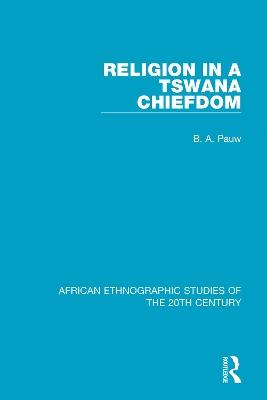 Religion in a Tswana Chiefdom by B. A. Pauw