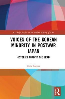 Voices of the Korean Minority in Postwar Japan: Histories Against the Grain book