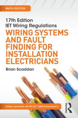 17th Edition IET Wiring Regulations: Wiring Systems and Fault Finding for Installation Electricians by Brian Scaddan