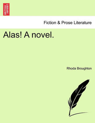 Alas! a Novel. by Rhoda Broughton