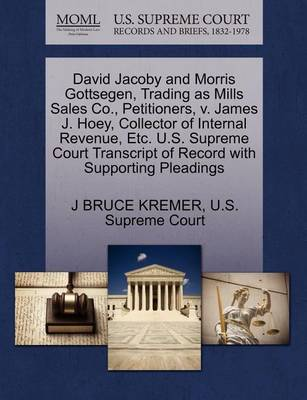 David Jacoby and Morris Gottsegen, Trading as Mills Sales Co., Petitioners, V. James J. Hoey, Collector of Internal Revenue, Etc. U.S. Supreme Court Transcript of Record with Supporting Pleadings by J Bruce Kremer