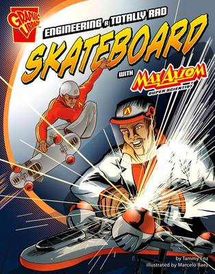 Engineering a Totally Rad Skateboard with Max Axiom, Super Scientist by Tammy Enz