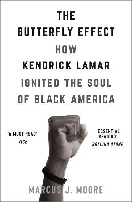 The Butterfly Effect: How Kendrick Lamar Ignited the Soul of Black America by Marcus J. Moore