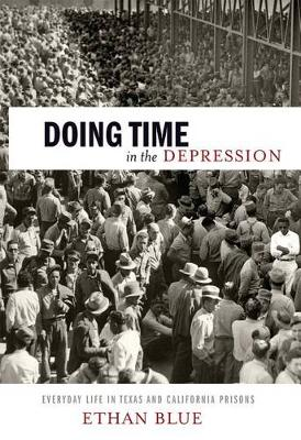 Doing Time in the Depression by Ethan Blue