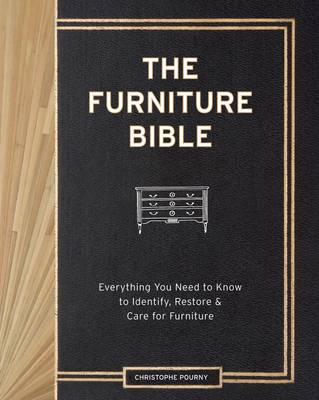 Furniture Bible : Everything You Need to Know to Identify, Restore and Care for Furniture by Christophe Pourny
