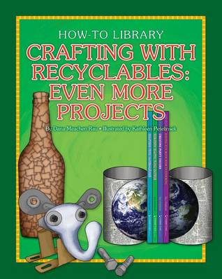 Crafting with Recyclables: Even More Projects by Dana Meachen Rau