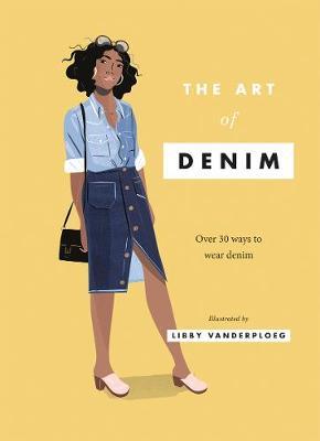 The Art of Denim: Over 30 ways to wear denim by Libby VanderPloeg