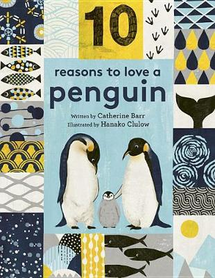 10 Reasons to Love ... a Penguin by Catherine Barr