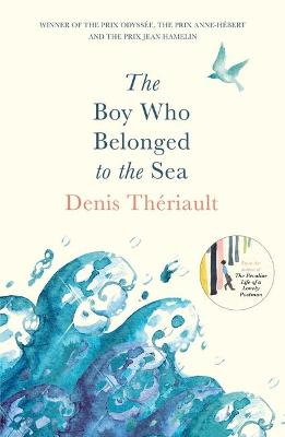 The Boy Who Belonged to the Sea by Denis Theriault