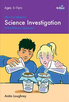 100+ Fun Ideas for Science Investigations by Anita Loughrey