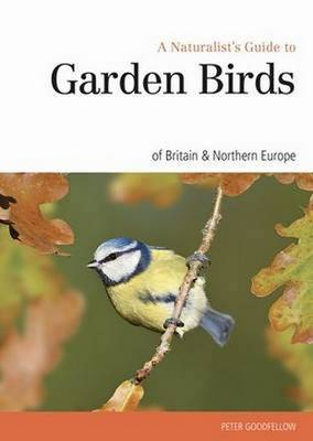 Naturalst's Guide to the Garden Birds of Britain & Northern Europe by Peter Goodfellow