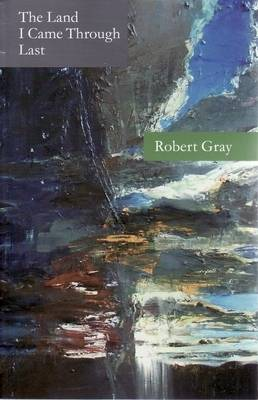 The Land I Came Through Last by Robert Gray