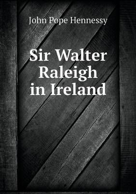 Sir Walter Raleigh in Ireland by John Pope Hennessy