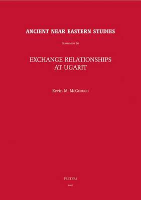 Exchange Relationships at Ugarit by Kevin M. McGeough