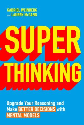 Super Thinking: Upgrade Your Reasoning and Make Better Decisions with Mental Models book