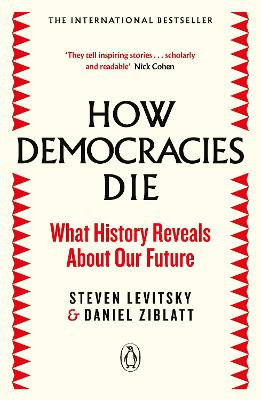 How Democracies Die: The International Bestseller: What History Reveals About Our Future by Steven Levitsky
