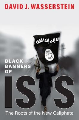 Black Banners of ISIS by David J. Wasserstein