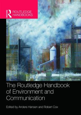 Routledge Handbook of Environment and Communication by Anders Hansen