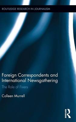 Foreign Correspondents and International Newsgathering by Colleen Murrell