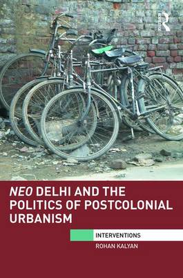 Neo Delhi and the Politics of Postcolonial Urbanism book